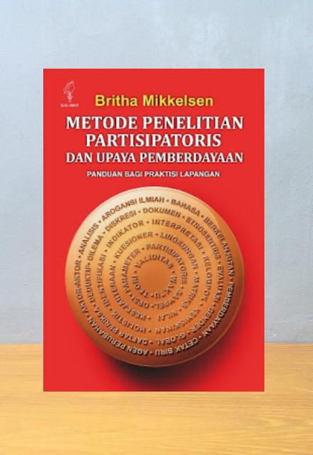METODE PENELITIAN PARTISIPATORIS DAN UPAYA-UPAYA PEMBERDAYAAN, Britha Mikkelsen