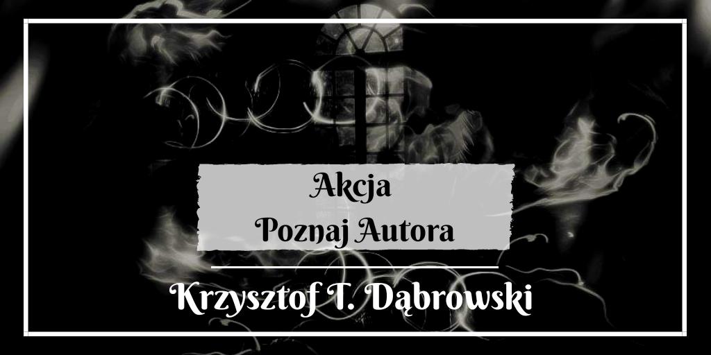 Akcja Poznaj Autora - Krzysztof T. Dąbrowski