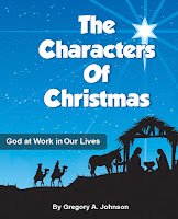 The Characters of Christmas: God at Work in Our Lives by Gregory A. Johnson