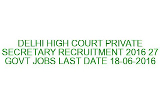 DELHI HIGH COURT PRIVATE SECRETARY RECRUITMENT 2016 27 GOVT JOBS