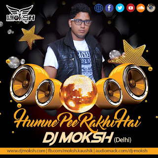 Humne-Pee-Rakhi-Hai-Dj-Moksh-Remix