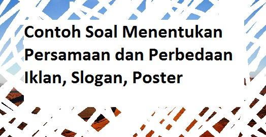 Contoh Soal Menentukan Persamaan Dan Perbedaan Iklan Slogan Poster