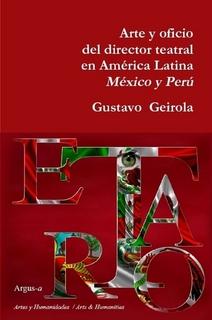 Arte y oficio del director teatral en América Latina. Tomo I México - Perú