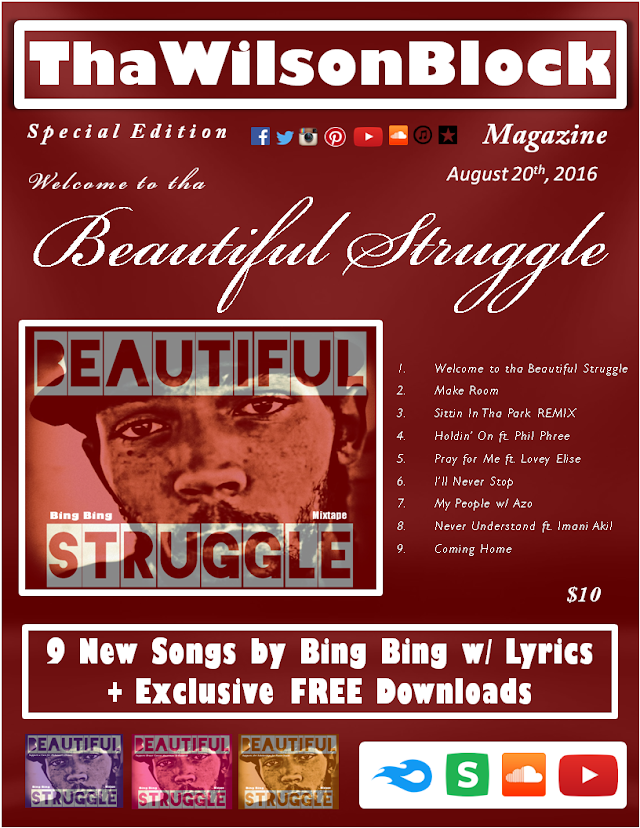 """ThaWilsonBlock Magazine SPECIAL EDITION presents """"Welcome to tha Beautiful Struggle"""" by Bing Bing"""
