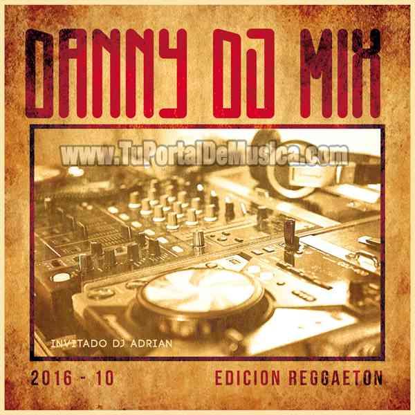 Danny Dj Mix Ft. Dj Adrian Ed. Reggaeton Vol. 10 (2016)