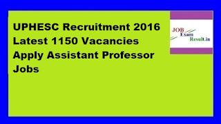 UPHESC Recruitment 2016 Latest 1150 Vacancies Apply Assistant Professor Jobs