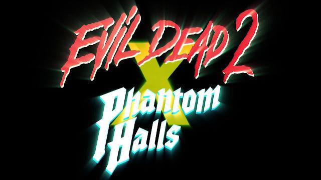 Phantom Halls e Evil Dead 2
