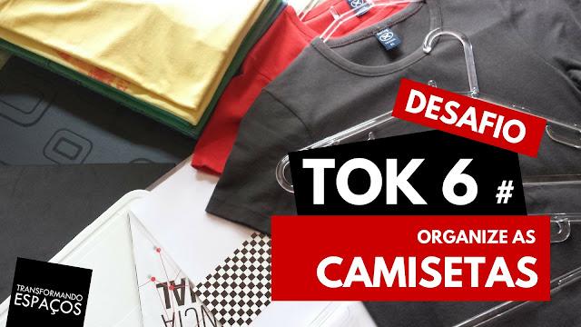 Organize as Camisetas! - Tok 6 | Desafio 52 toks de organização e decor