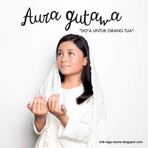 Lirik Lagu Aura Gutawa - Do'a Untuk Orangtua
