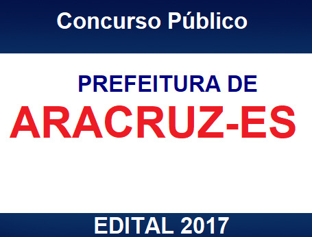 Prefeitura Municipal de Aracruz: anuncia Concurso Público 2017
