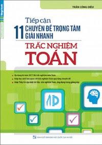 Tiếp cận 11 chuyên đề trọng tâm giải nhanh trắc nghiệm Toán