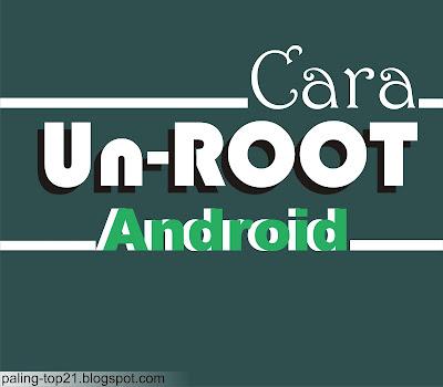 Cara Un-Root Hp Android Dengan Mudah