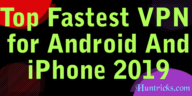 Top Fastest VPN for Android And iPhone 2019