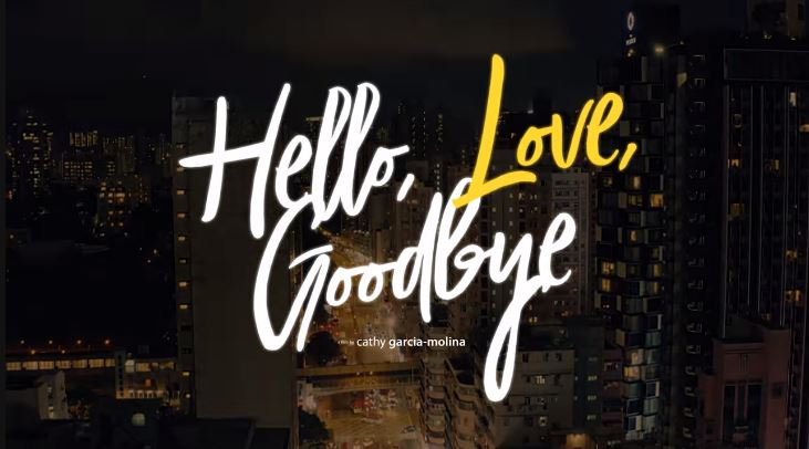 Hello, Love, Goodbye is a Star Cinema  romantic film directed by Cathy Garcia-Molina starring Kathryn Bernardo and Alden Richards showing on July 31, 2019