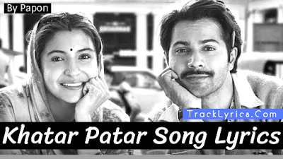 khatar-patar-song-lyrics-from-movie-sui-dhaaga-varun-dhawan-anushka-sharma-papon