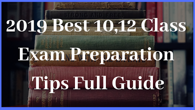 2019 Best 10,12 Class Exam Preparation Tips Full Guide