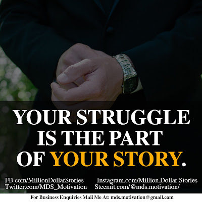 YOUR STRUGGLE IS THE PART OF YOUR STORY.