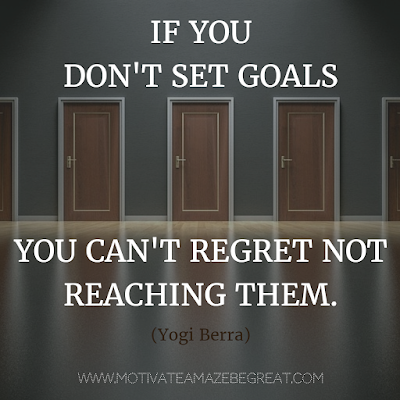 "Featured on 33 Rare Success Quotes In Images To Inspire You: ""If you don't set goals, you can't regret not reaching them."" - Yogi Berra"