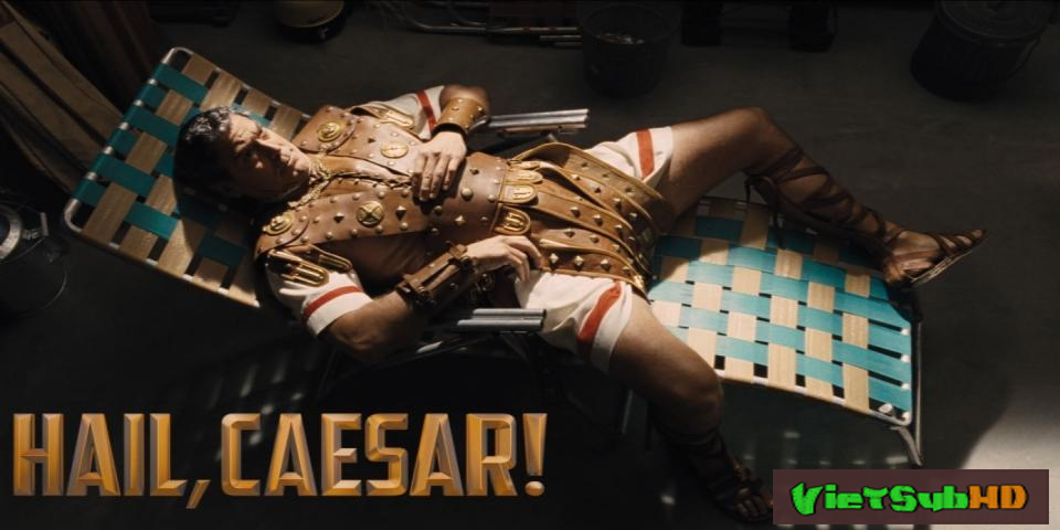 Phim Xin Chào, Caesar! VietSub HD | Hail, Caesar! 2016