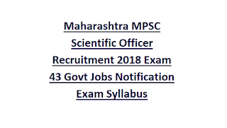Maharashtra MPSC Scientific Officer Recruitment 2018 Exam Notification 43 Govt Jobs Notification Exam Syllabus
