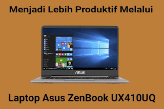 [Review] Laptop Terbaru Asus ZenBook UX410UQ Yang Mendukung Aktifitas Para Content Creator