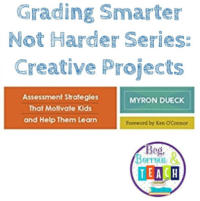 Grading Smarter Not Harder Series: Grading Creative Projects