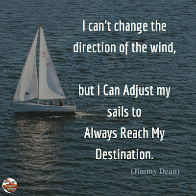 "Quotes About Change To Improve Your Life: ""I can't change the direction of the wind, but I can adjust my sails to always reach my destination."" ― Jimmy Dean"