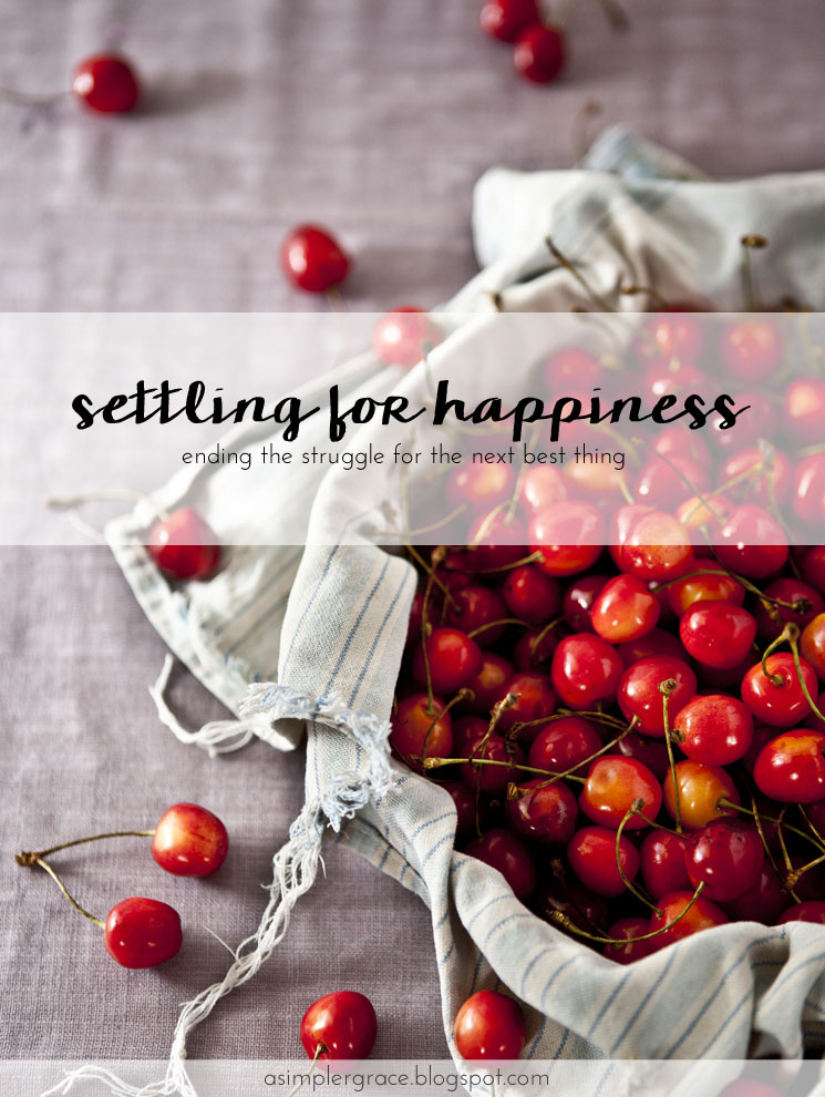 Ending the struggle for the next best thing and finding gratitude in what we already have. Settling for Happiness - A Simpler Grace