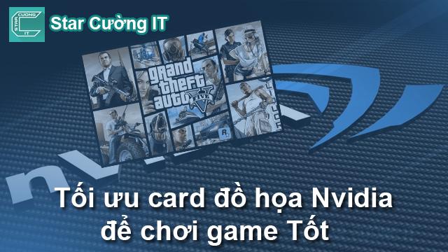 Hướng dẫn cách tối ưu card đồ họa Nvidia laptop để chơi game mượt hơn