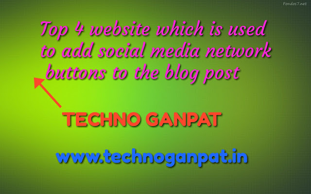 Top 4 website which is used to add social media network buttons to the blog post