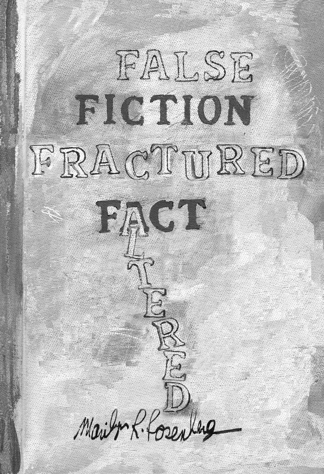 Available Now @ Amazon! FALSE FICTION FRACTURED FACT ALTERED by Marilyn R. Rosenberg