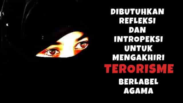 Dibutuhkan Refleksi dan Intropeksi Untuk Mengakhiri Terorisme Berlabel Agama