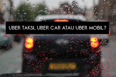 Uber Mobil, Uber Car, atau Taksi Uber Apa Bedanya Sih?