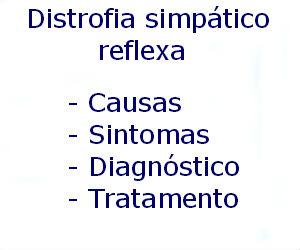 Distrofia simpático reflexa causas sintomas diagnóstico tratamento prevenção riscos complicações