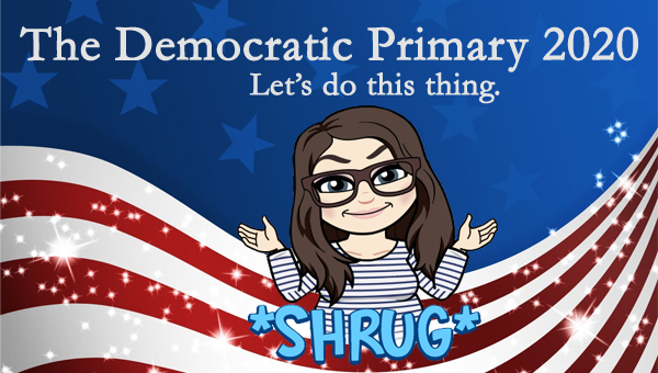 image of a cartoon version of me shrugging next to the word SHRUG, pictured in front of a patriotic stars-and-stripes graphic, to which I've added text reading: 'The Democratic Primary 2020: Let's do this thing.'