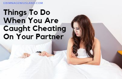 Things To Do When You Are Caught Cheating On Your Partner