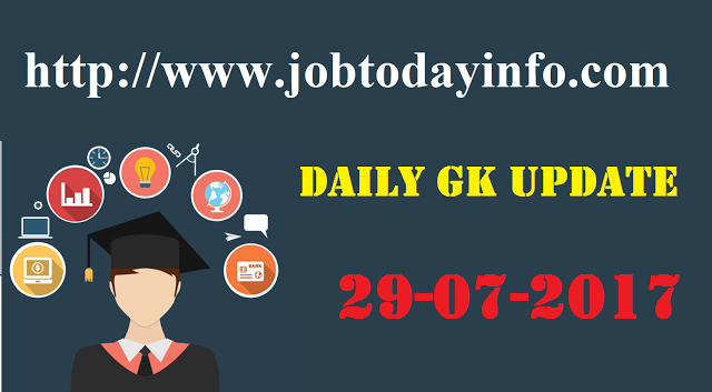 Daily GK Update 29th July 2017, Important Current Affairs