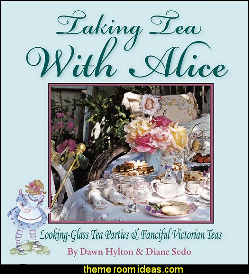 Taking Tea with Alice: Looking-Glass Tea Parties & Fanciful Victorian Teas  Alice in Wonderland party decorating ideas - Alice in Wonderland theme party decorations - Alice in Wonderland costumes -  Alice in Wonderlnd wall decals - Alice in Wonderland wall murals -  tea party theme Alice in Wonderland Tea Party