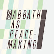 peace month 2016: sabbath as peacemaking