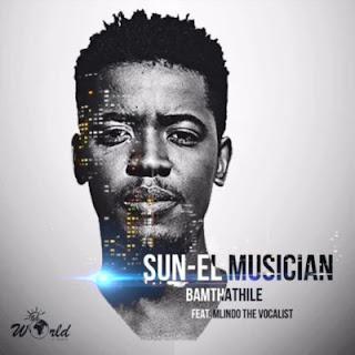 Sun-EL Musician Feat. Mlindo The Vocalist –  Bamthathile