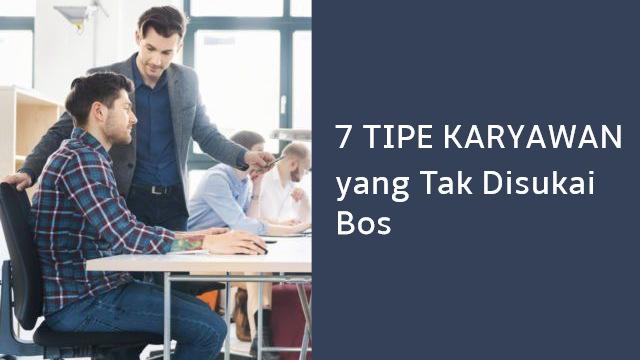 Inilah 7 Tipe Karyawan yang Tidak Disukai Atasan