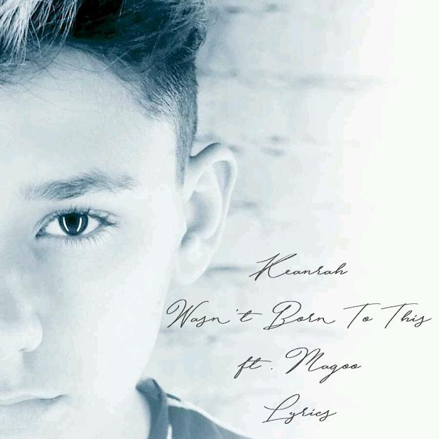 "KEANRAH ""Wasn´t born to this"" prod. by Vichy Ratey Lyrics"