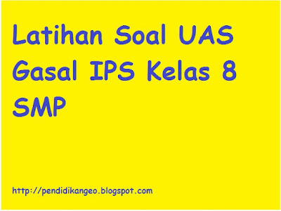 Latihan Soal Ulangan Akhir Semester 1 IPS Kelas 8 SMP