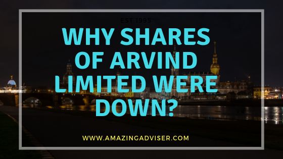 Why The Share Prices of Arvind Limited Went Down?