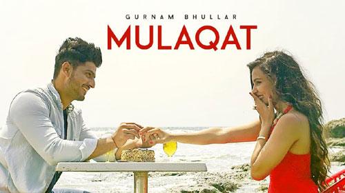 Mulaqat Gurnam Bhullar new song