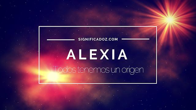 Significado y origen del Nombre Alexia ¿Que Significa?
