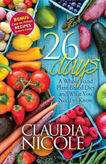 26 Days: A Whole Food Plant-Based Diet and What You Need to Know by Claudia Nicole