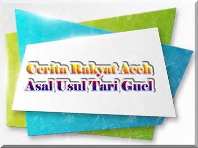 Cerita Rakyat Aceh Asal Usul Tari Guel