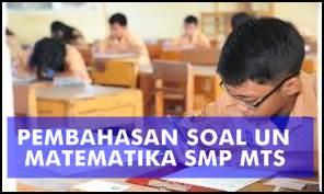 Pembahasan Soal UN Matematika SMP/MTS 2014 Lengkap