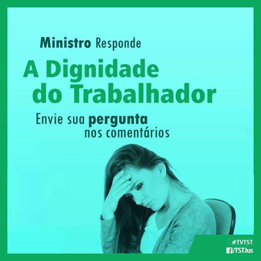 Ministro responde - A Diginidade do Trabalhador - Veja meu caso Celso Branicio no SAAE exonerado injustamente usaram de assédio moral e exclusão social